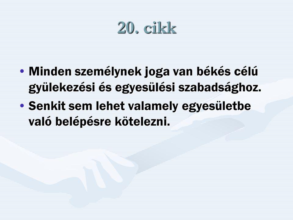 20. cikk Minden személynek joga van békés célú gyülekezési és egyesülési szabadsághoz.