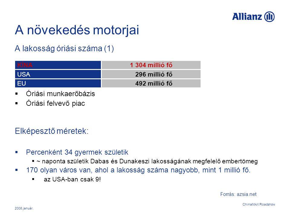 A növekedés motorjai A lakosság óriási száma (1) Elképesztő méretek: