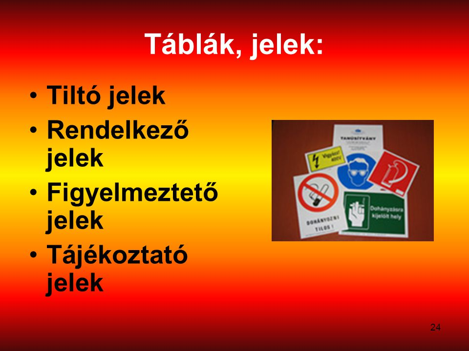 Táblák, jelek: Tiltó jelek Rendelkező jelek Figyelmeztető jelek