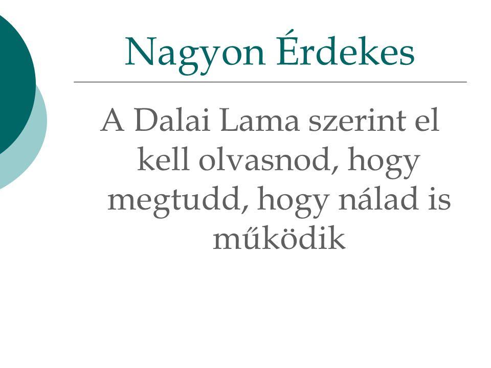 Nagyon Érdekes A Dalai Lama szerint el kell olvasnod, hogy megtudd, hogy nálad is működik