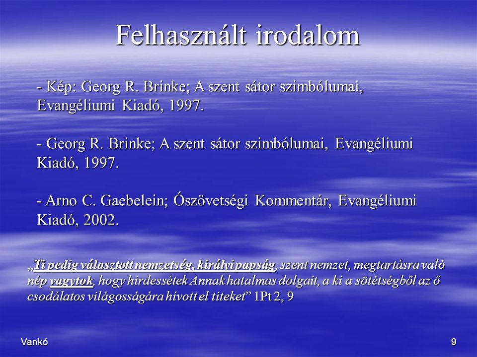 Felhasznált irodalom Kép: Georg R. Brinke; A szent sátor szimbólumai, Evangéliumi Kiadó, 1997.