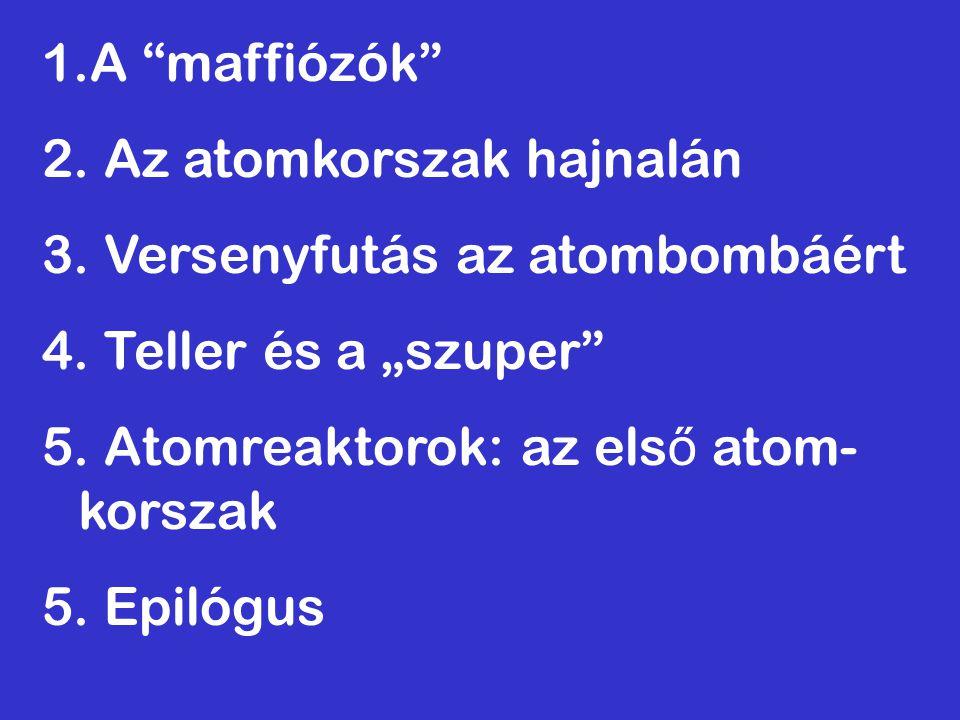 """A maffiózók 2. Az atomkorszak hajnalán. 3. Versenyfutás az atombombáért. 4. Teller és a """"szuper"""