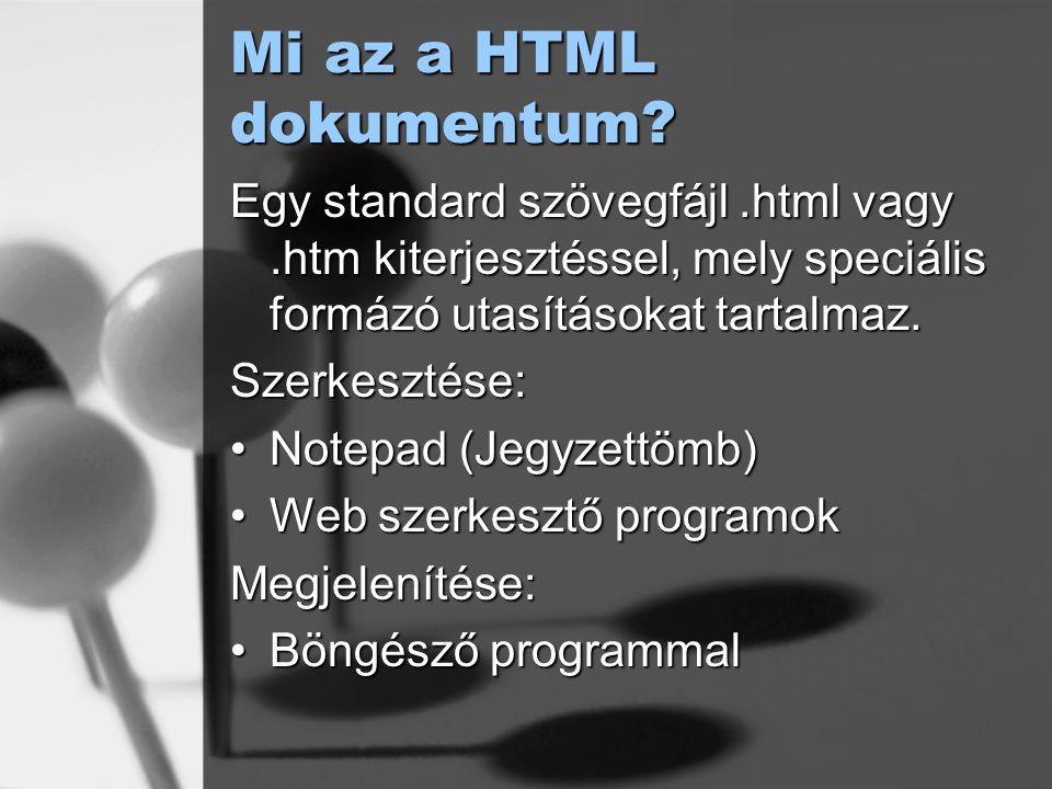 Mi az a HTML dokumentum Egy standard szövegfájl .html vagy .htm kiterjesztéssel, mely speciális formázó utasításokat tartalmaz.