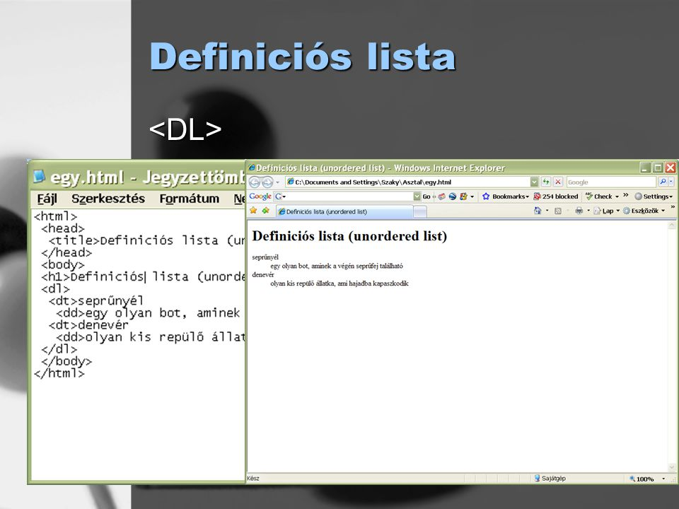 Definiciós lista <DL> <DT>meghatározás <DD>leírás </DL>