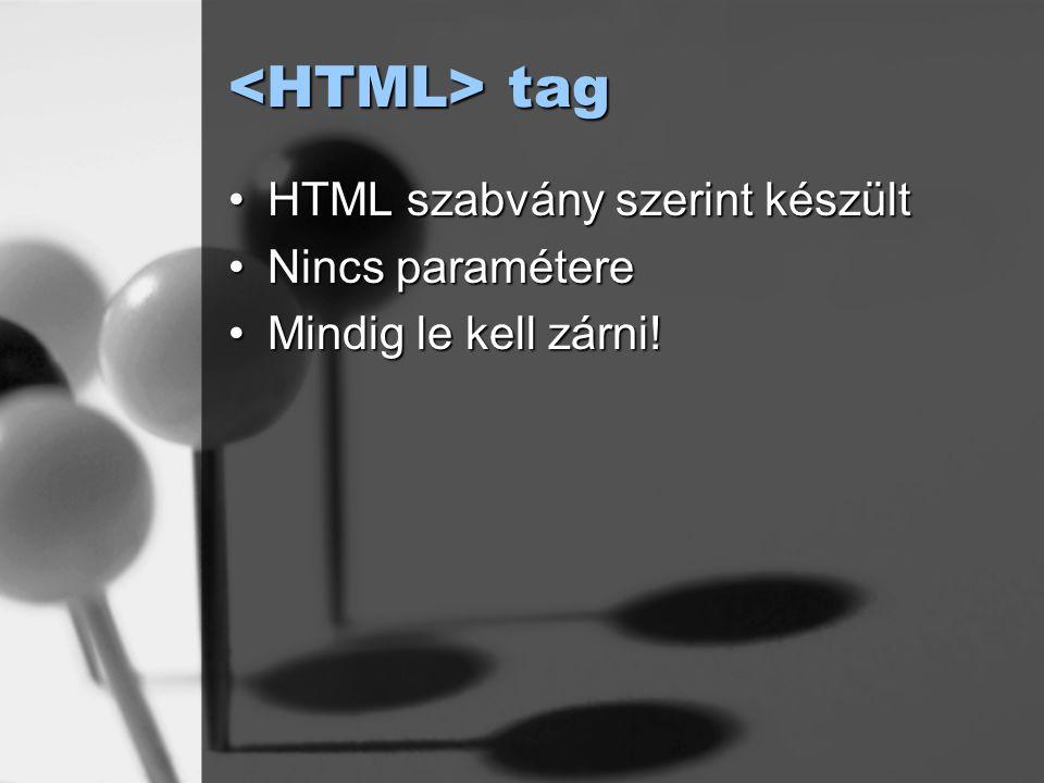 <HTML> tag HTML szabvány szerint készült Nincs paramétere