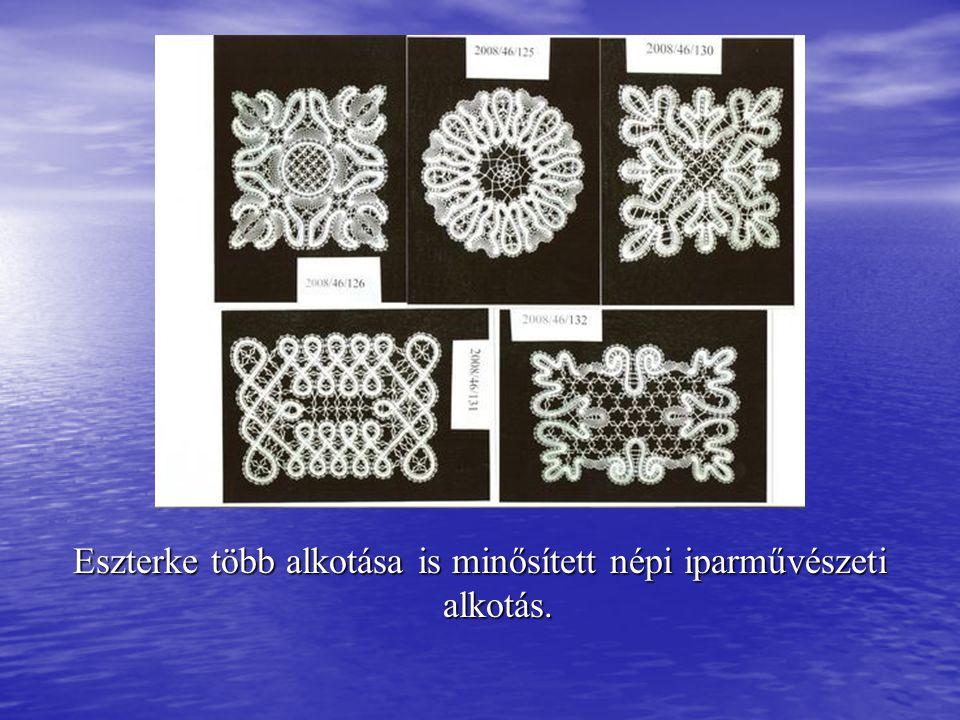 Eszterke több alkotása is minősített népi iparművészeti alkotás.