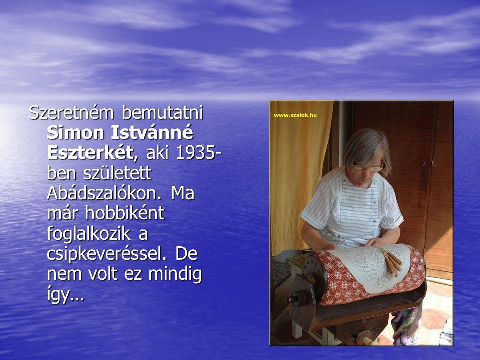 Szeretném bemutatni Simon Istvánné Eszterkét, aki 1935-ben született Abádszalókon.