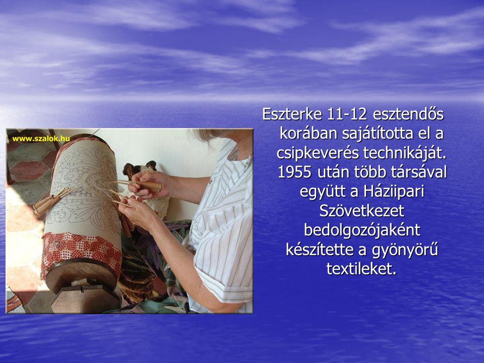 Eszterke 11-12 esztendős korában sajátította el a csipkeverés technikáját.