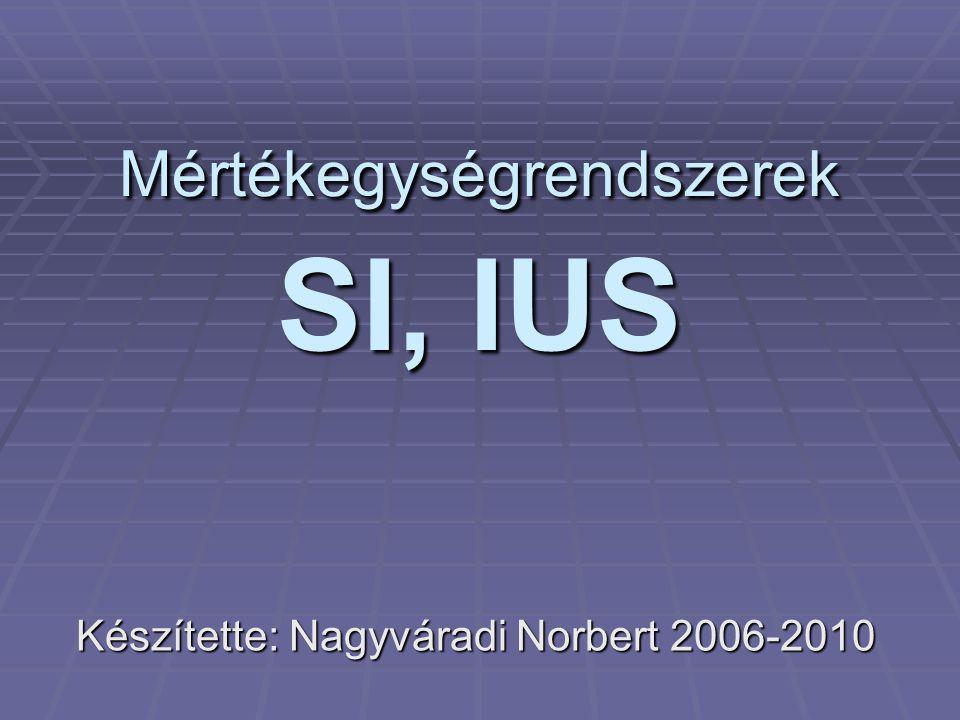 Mértékegységrendszerek SI, IUS