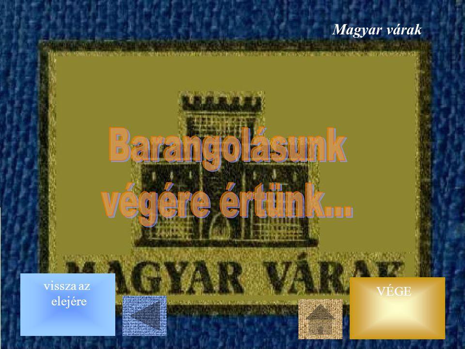 Magyar várak Barangolásunk. végére értünk... vissza az elejére.