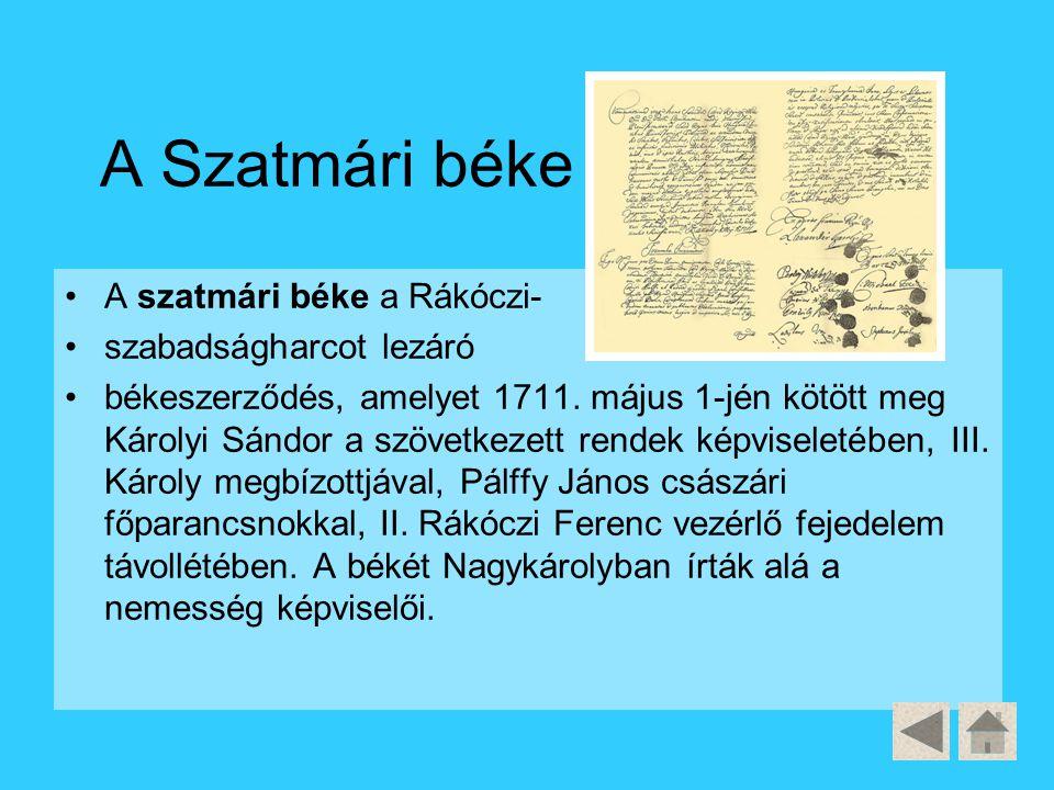 A Szatmári béke A szatmári béke a Rákóczi- szabadságharcot lezáró