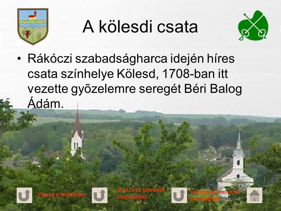 A kölesdi csata Rákóczi szabadságharca idején híres csata színhelye Kölesd, 1708-ban itt vezette gyõzelemre seregét Béri Balog Ádám.