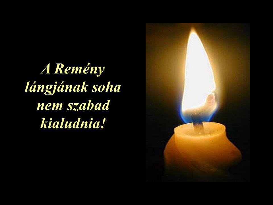 A Remény lángjának soha nem szabad kialudnia!
