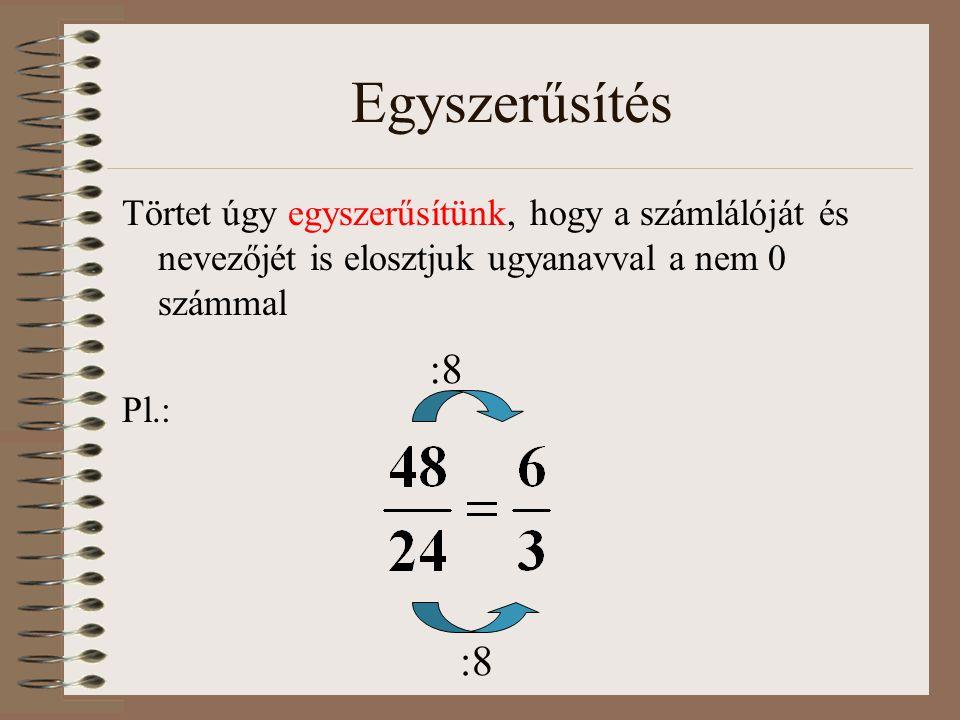 Egyszerűsítés Törtet úgy egyszerűsítünk, hogy a számlálóját és nevezőjét is elosztjuk ugyanavval a nem 0 számmal.