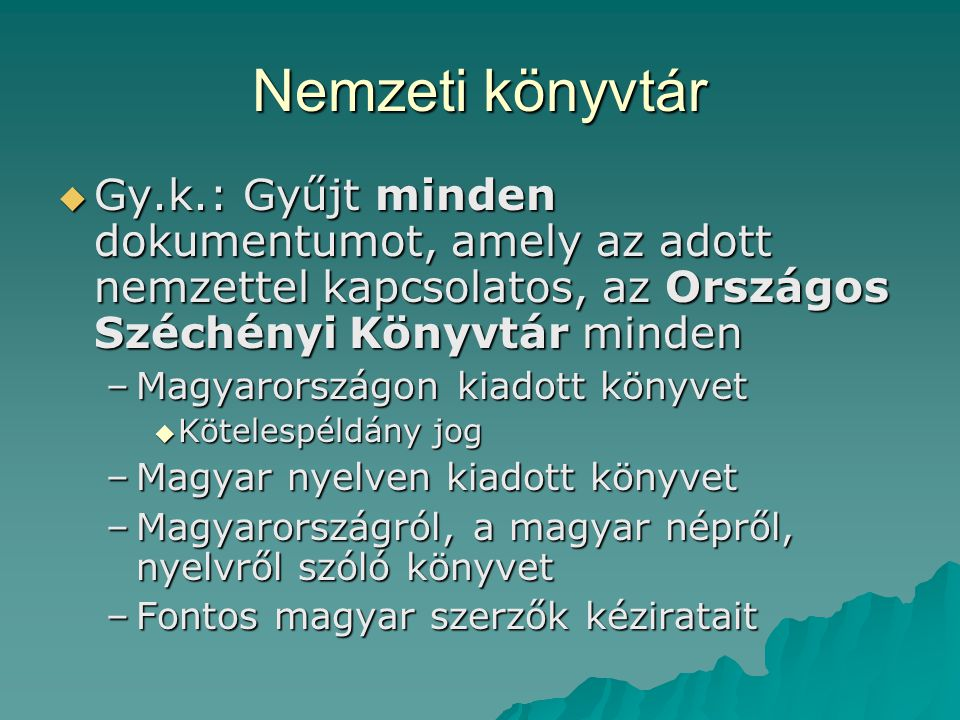 Nemzeti könyvtár Gy.k.: Gyűjt minden dokumentumot, amely az adott nemzettel kapcsolatos, az Országos Széchényi Könyvtár minden.
