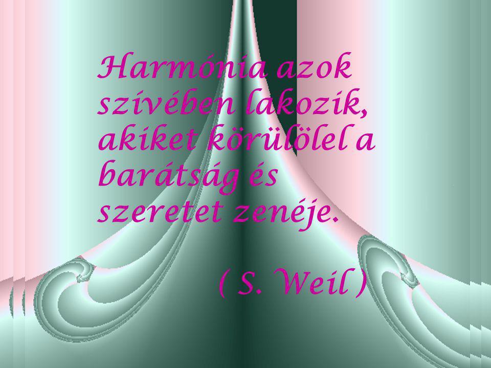 Harmónia azok szívében lakozik, akiket körülölel a barátság és szeretet zenéje.