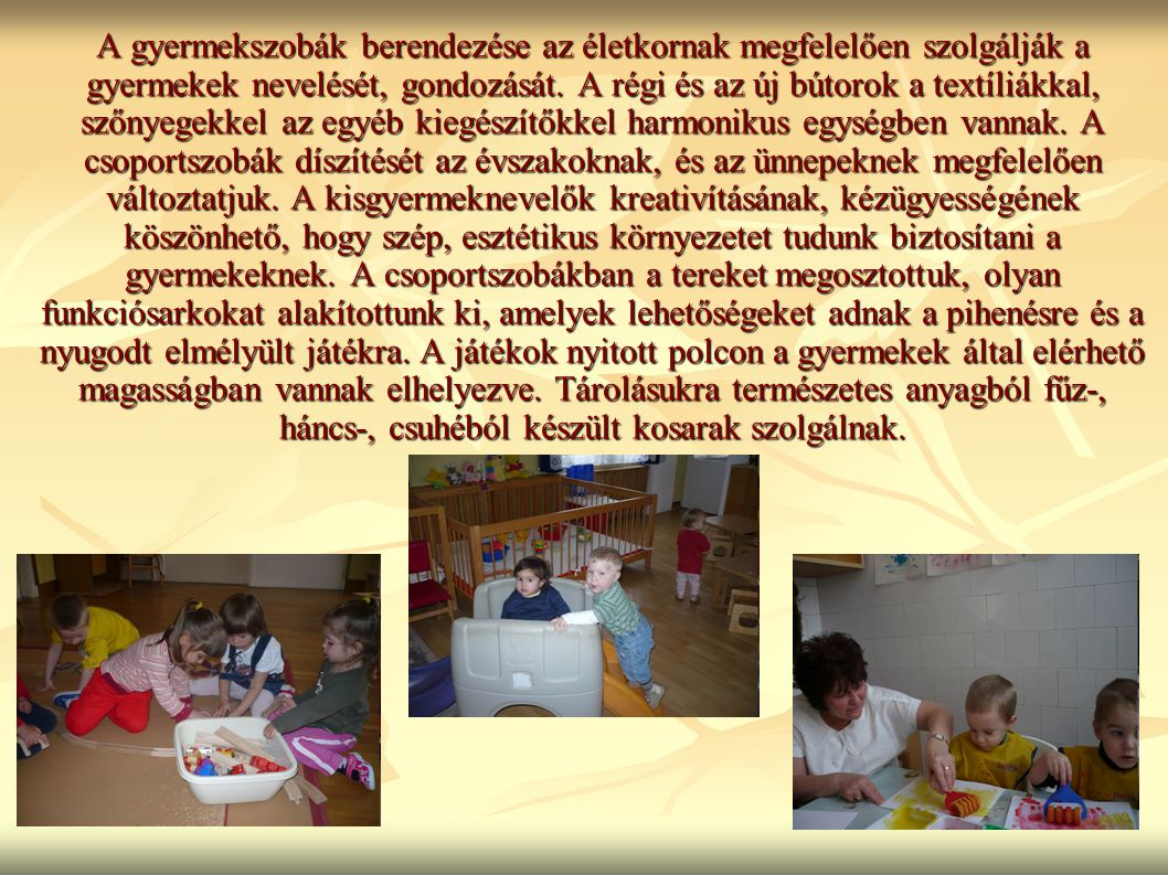 A gyermekszobák berendezése az életkornak megfelelően szolgálják a gyermekek nevelését, gondozását.