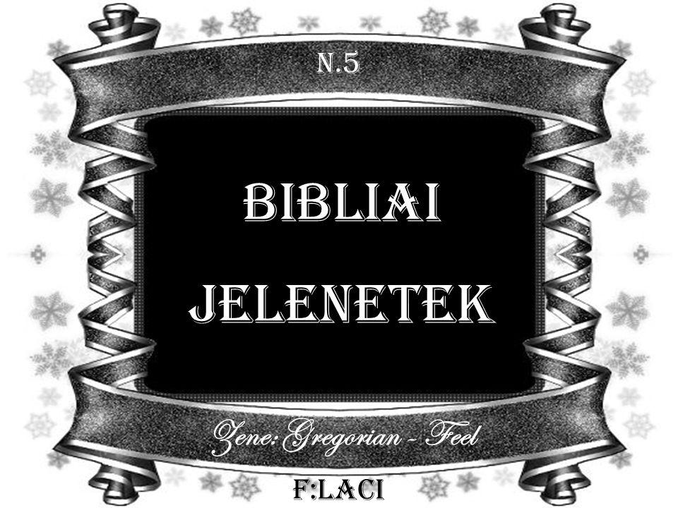 N.5 Bibliai jelenetek Zene: Gregorian - Feel F:Laci