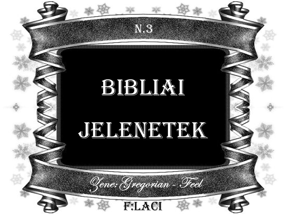 N.3 Bibliai jelenetek Zene: Gregorian - Feel F:Laci