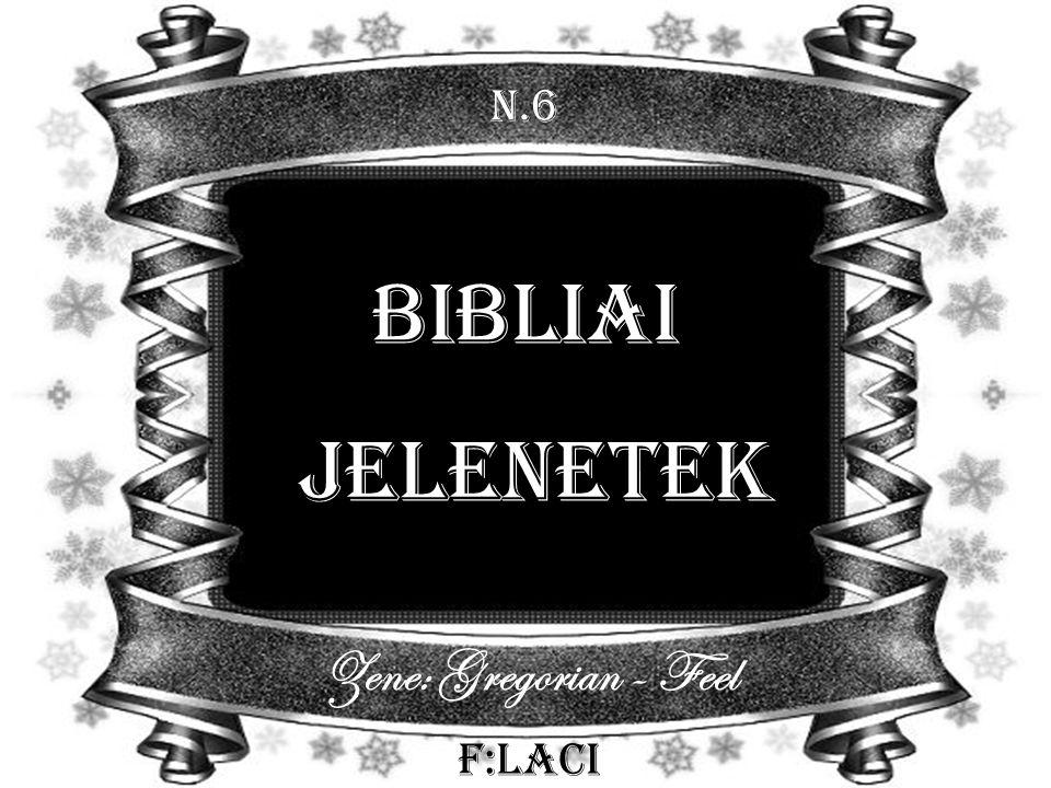 N.6 Bibliai jelenetek Zene: Gregorian - Feel F:Laci