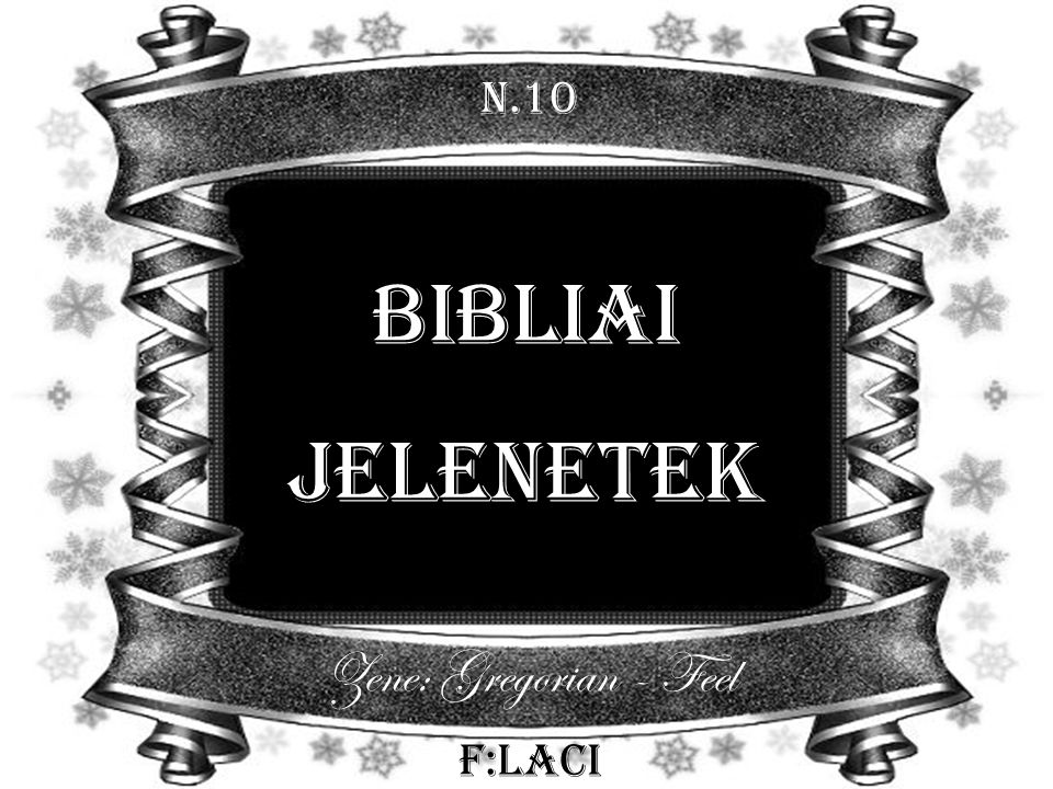 N.10 Bibliai Jelenetek Zene: Gregorian - Feel F:Laci