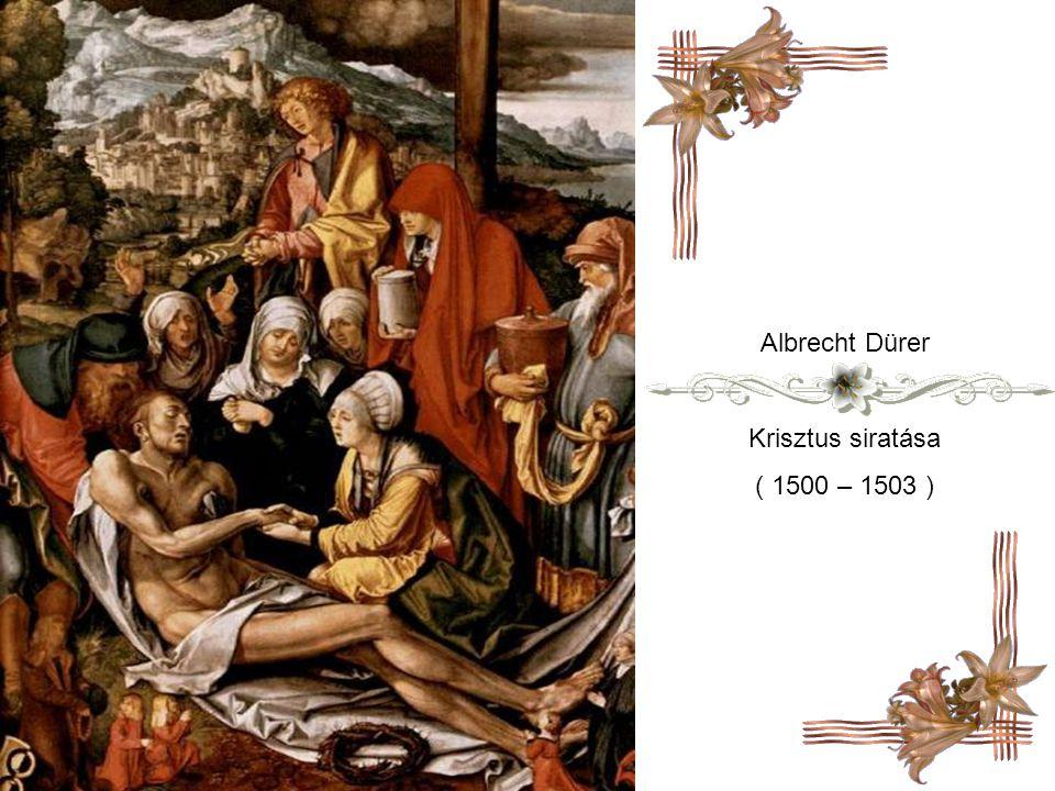 Albrecht Dürer Krisztus siratása ( 1500 – 1503 )