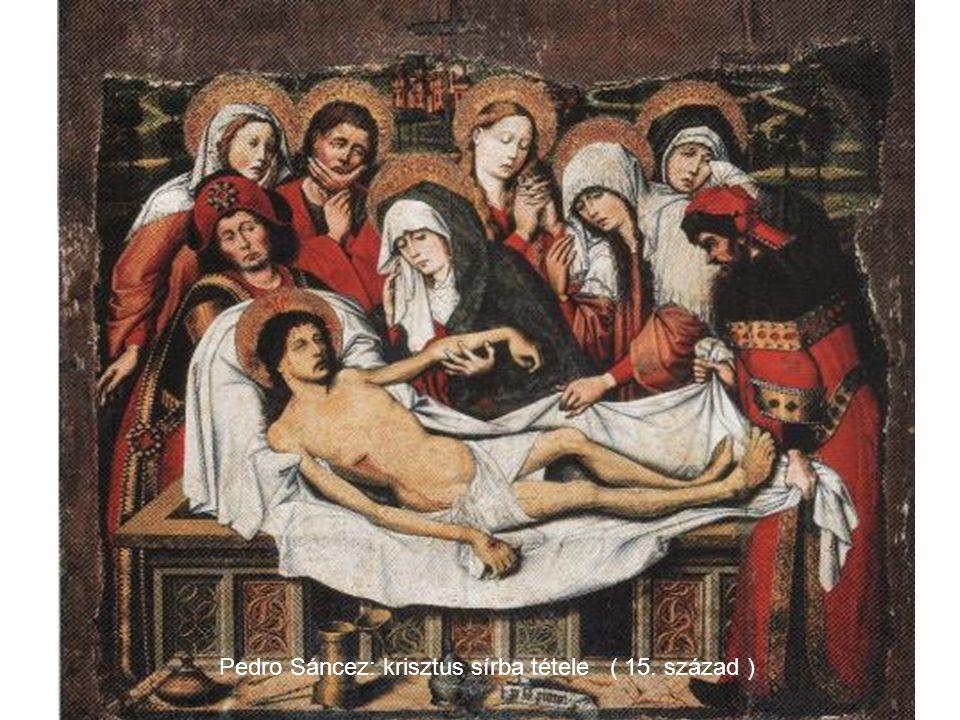 Pedro Sáncez: krisztus sírba tétele ( 15. század )