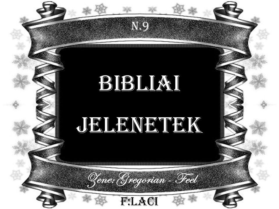 N.9 Bibliai Jelenetek Zene: Gregorian - Feel F:Laci