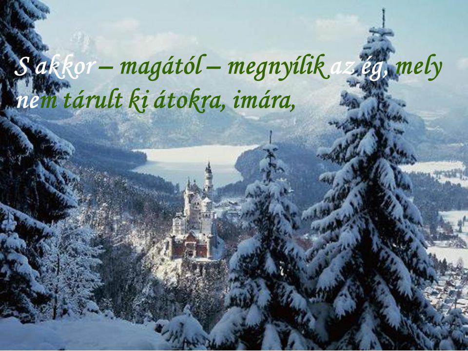 S akkor – magától – megnyílik az ég, mely nem tárult ki átokra, imára,