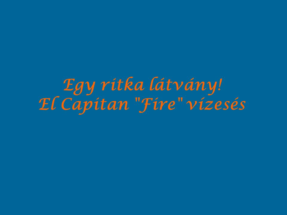 Egy ritka látvány! El Capitan Fire vízesés