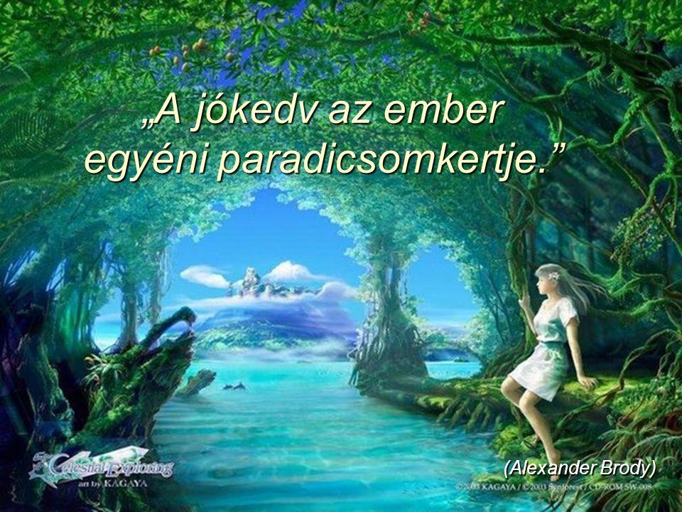 """""""A jókedv az ember egyéni paradicsomkertje."""