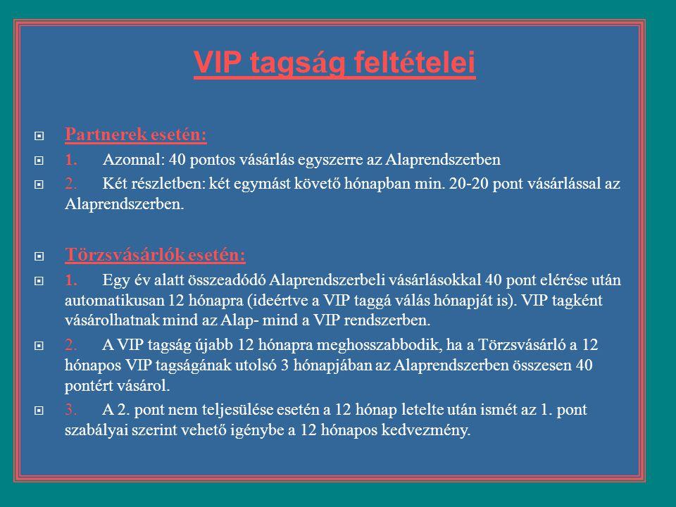 VIP tagság feltételei Partnerek esetén: Törzsvásárlók esetén: