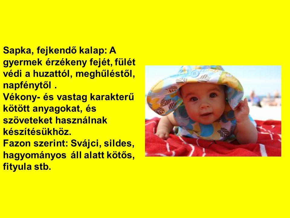 Sapka, fejkendő kalap: A gyermek érzékeny fejét, fülét védi a huzattól, meghűléstől, napfénytől .