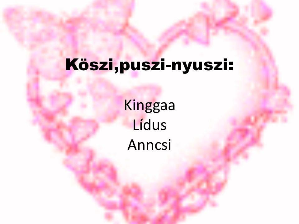 Köszi,puszi-nyuszi: Kinggaa Lídus Anncsi