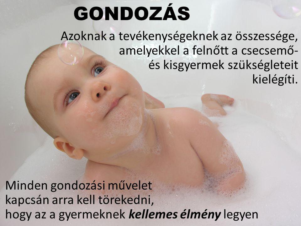 GONDOZÁS Azoknak a tevékenységeknek az összessége, amelyekkel a felnőtt a csecsemő- és kisgyermek szükségleteit kielégíti.