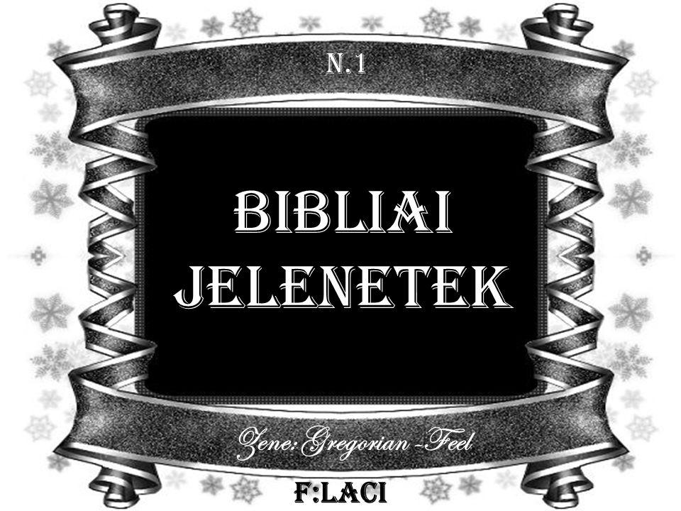 N.1 Bibliai jelenetek Zene: Gregorian -Feel F:Laci