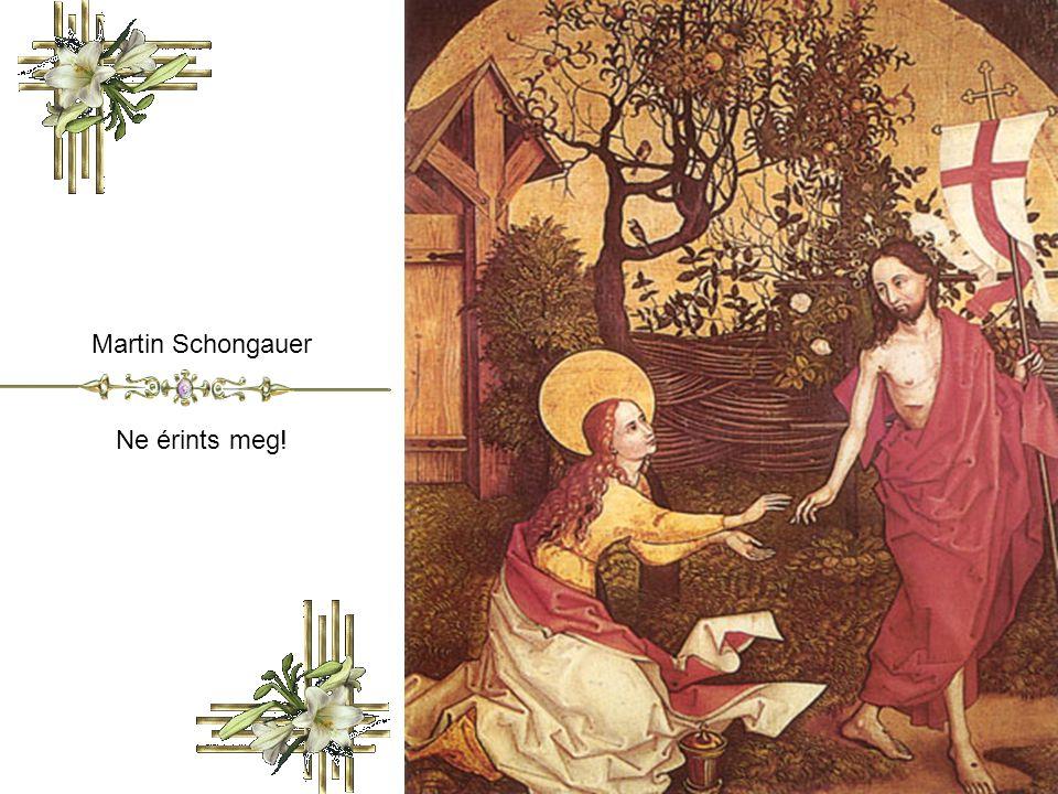 Martin Schongauer Ne érints meg!