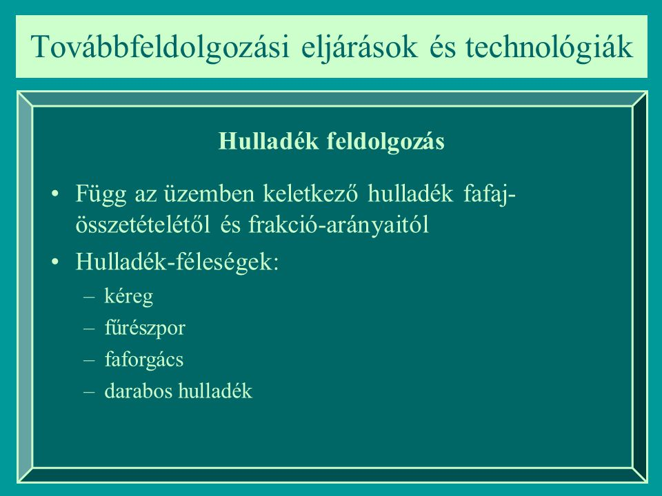 Továbbfeldolgozási eljárások és technológiák