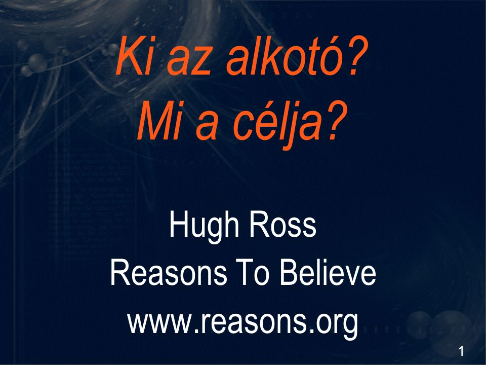 Ki az alkotó Mi a célja Hugh Ross Reasons To Believe www.reasons.org