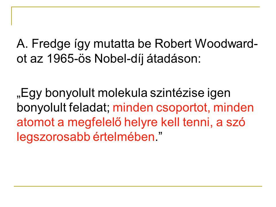 A. Fredge így mutatta be Robert Woodward-ot az 1965-ös Nobel-díj átadáson: