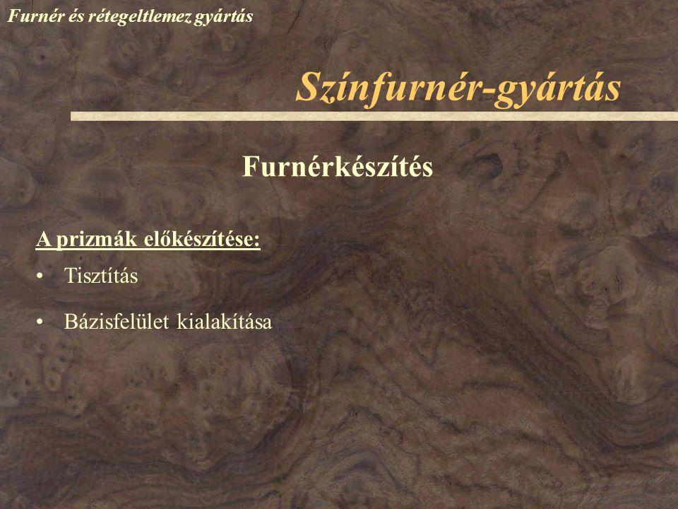 Színfurnér-gyártás Furnérkészítés A prizmák előkészítése: Tisztítás