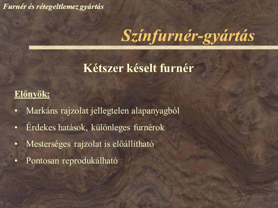 Színfurnér-gyártás Kétszer késelt furnér Előnyök: