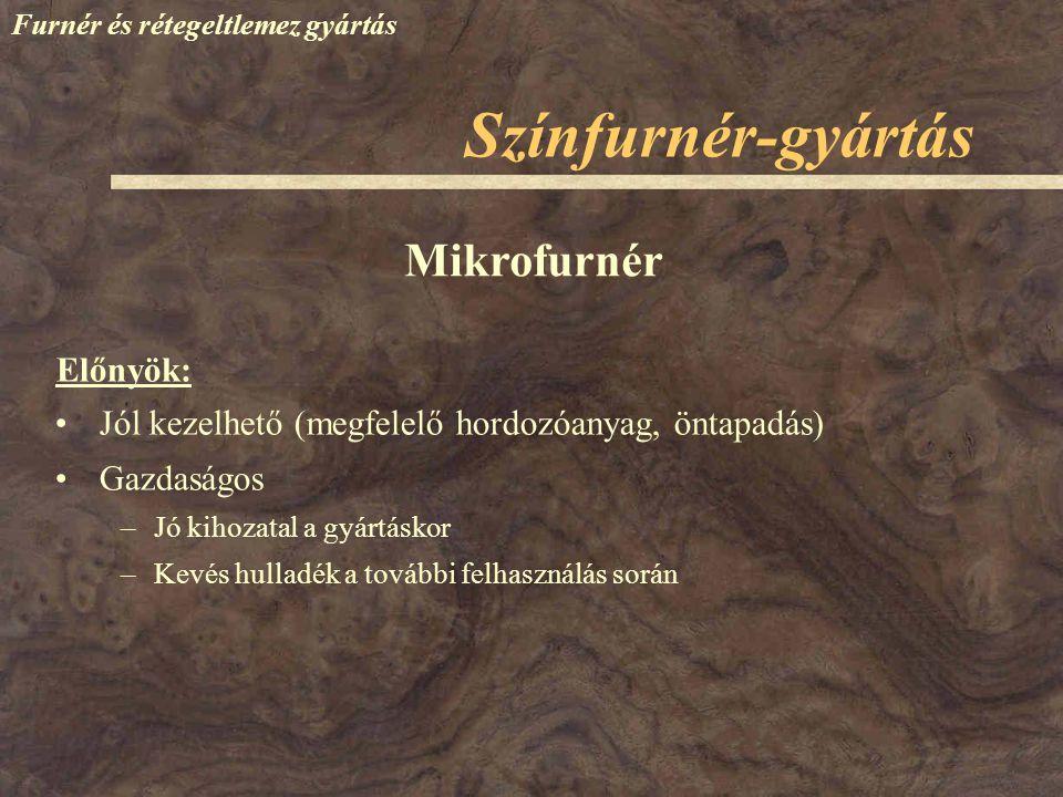 Színfurnér-gyártás Mikrofurnér Előnyök:
