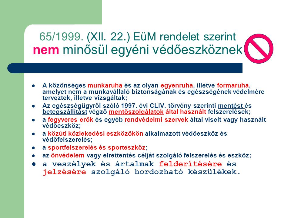 65/1999. (XII. 22.) EüM rendelet szerint nem minősül egyéni védőeszköznek