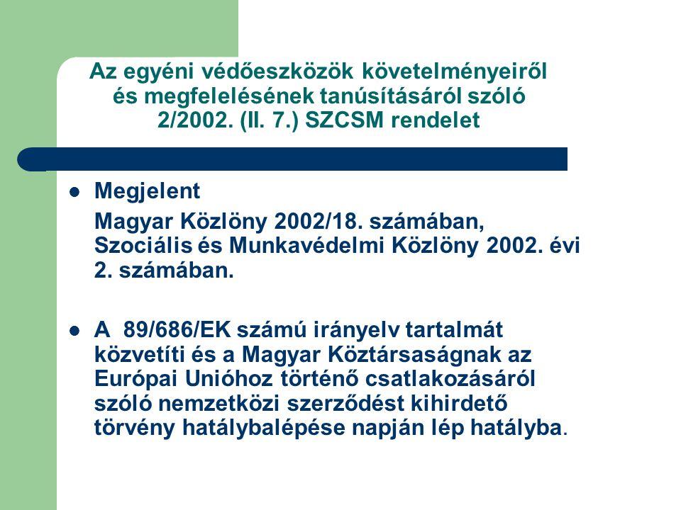 Az egyéni védőeszközök követelményeiről és megfelelésének tanúsításáról szóló 2/2002. (II. 7.) SZCSM rendelet