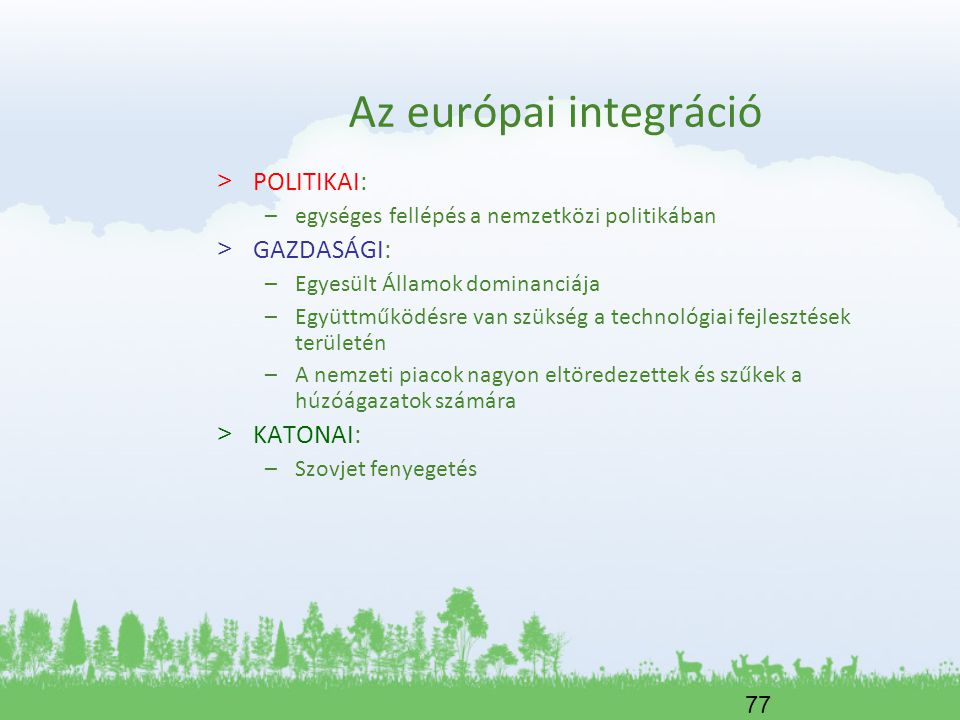 Az európai integráció POLITIKAI: GAZDASÁGI: KATONAI: