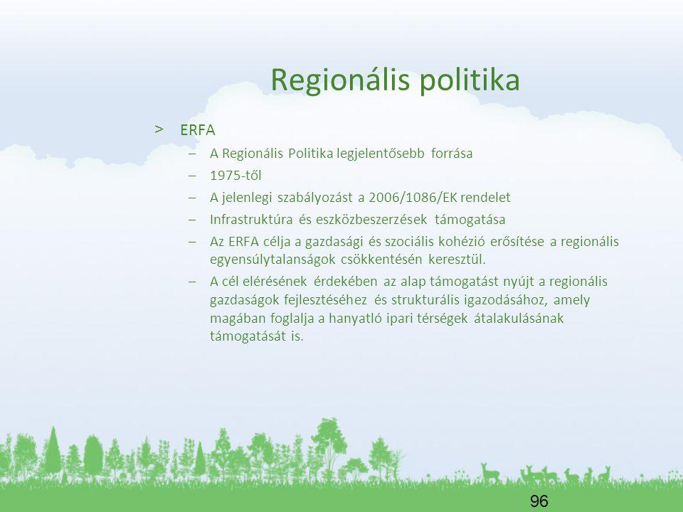Regionális politika ERFA A Regionális Politika legjelentősebb forrása