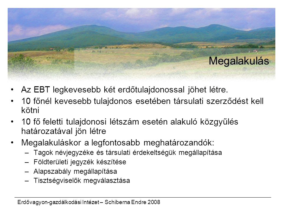 Megalakulás Az EBT legkevesebb két erdőtulajdonossal jöhet létre.