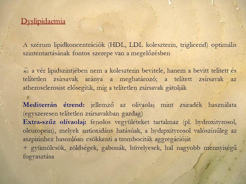Dyslipidaemia A szérum lipidkoncentrációk (HDL, LDL koleszterin, triglicerid) optimális szintentartásának fontos szerepe van a megelőzésben.