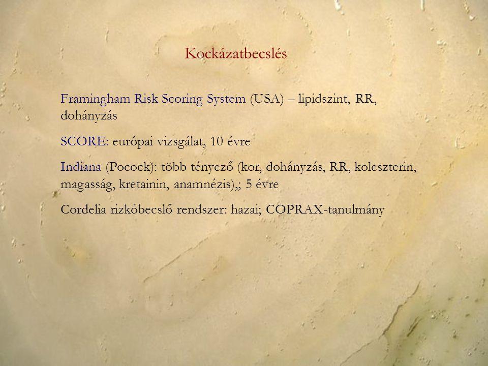 Kockázatbecslés Framingham Risk Scoring System (USA) – lipidszint, RR, dohányzás. SCORE: európai vizsgálat, 10 évre.